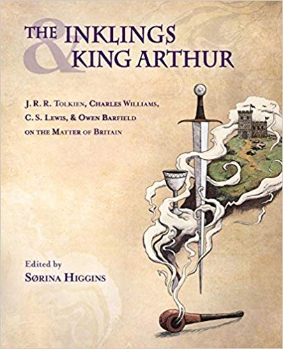 The Inklings and King Arthur, edited by Sørina Higgins