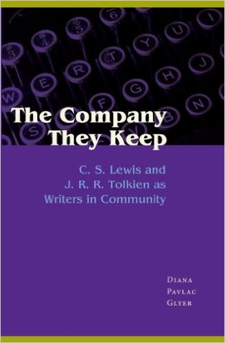 The Company They Keep: C.S. Lewis and J.R.R. Tolkien as Writers in Community by Diana Pavlac Glyer