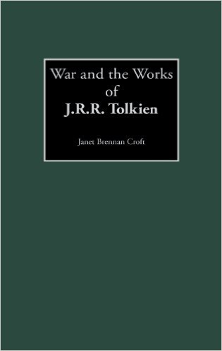 War and the Works of J.R.R. Tolkien by Janet Brennan Croft
